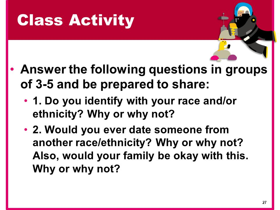 Class Activity Answer the following questions in groups of 3-5 and be prepared to share: