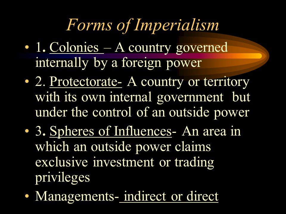 Forms of Imperialism 1. Colonies – A country governed internally by a foreign power.