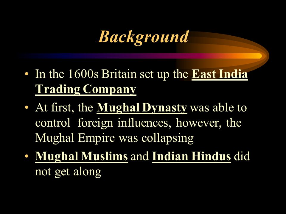 Background In the 1600s Britain set up the East India Trading Company