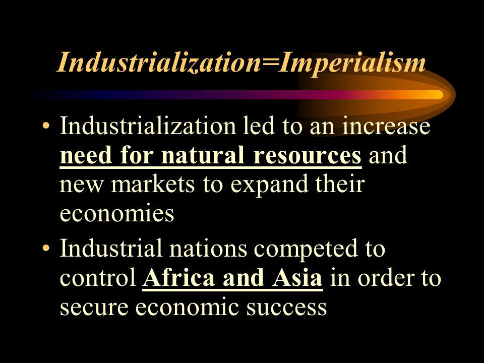 Industrialization=Imperialism