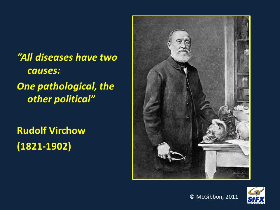 All diseases have two causes: One pathological, the other political