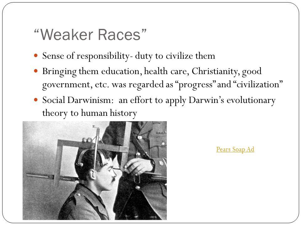 Weaker Races Sense of responsibility- duty to civilize them