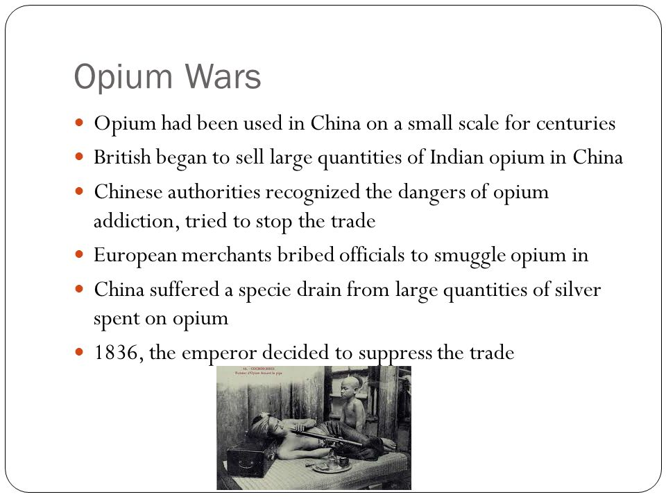 Opium Wars Opium had been used in China on a small scale for centuries
