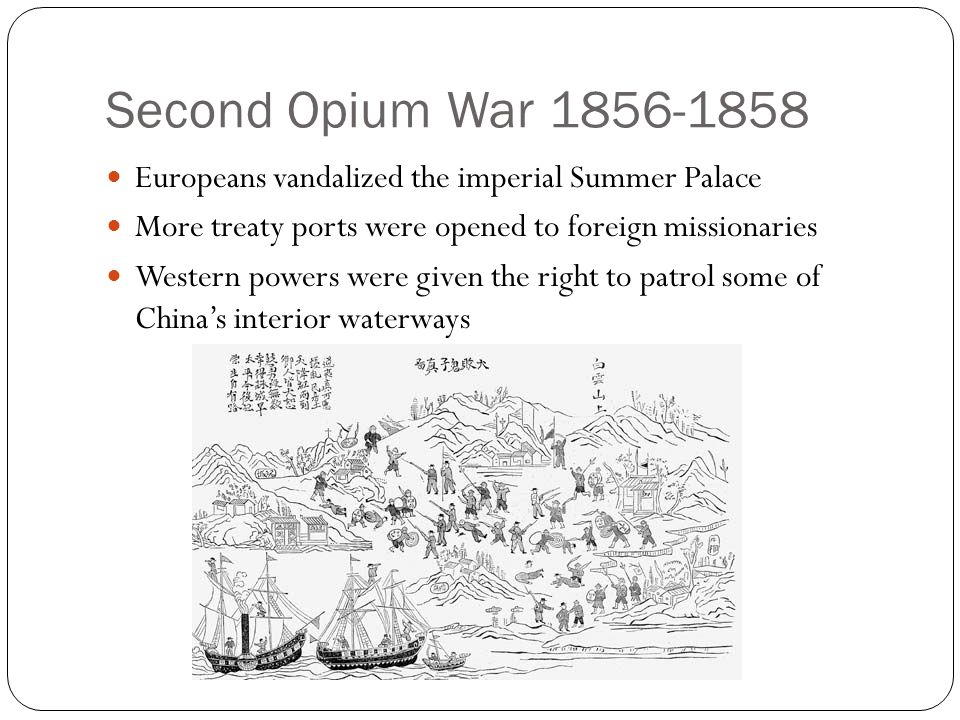 Second Opium War 1856-1858 Europeans vandalized the imperial Summer Palace. More treaty ports were opened to foreign missionaries.