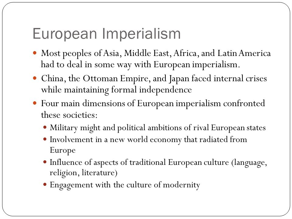 European Imperialism Most peoples of Asia, Middle East, Africa, and Latin America had to deal in some way with European imperialism.
