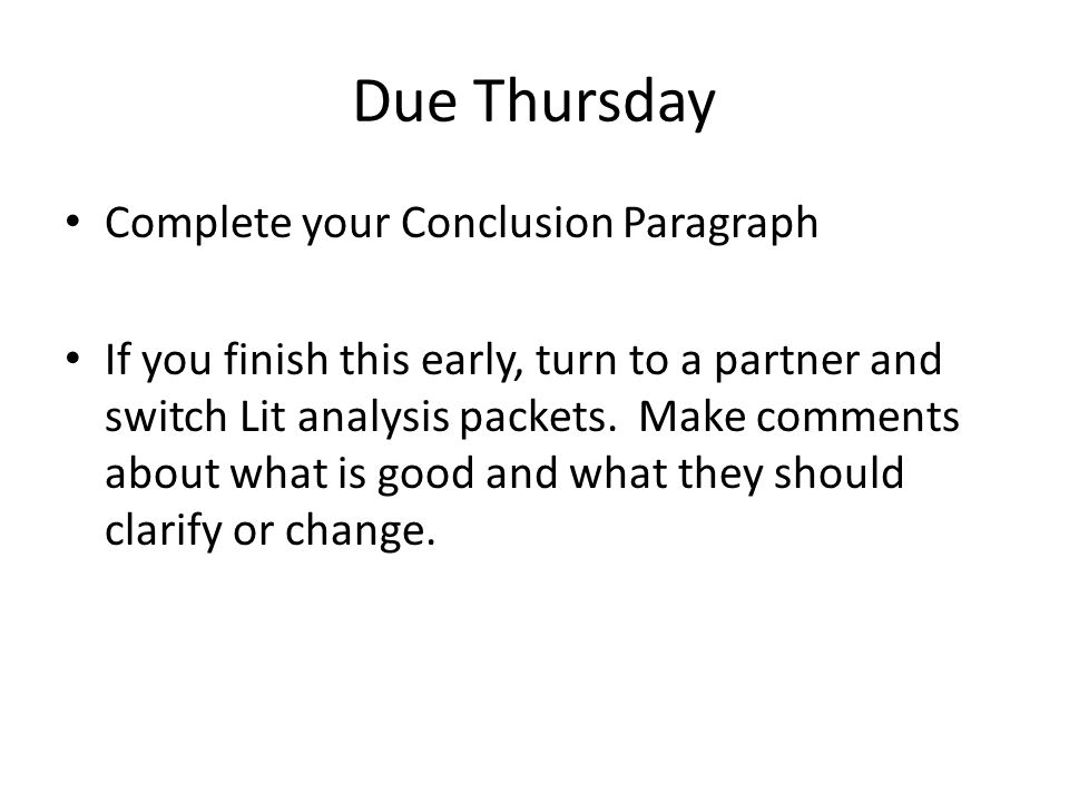 Due Thursday Complete your Conclusion Paragraph