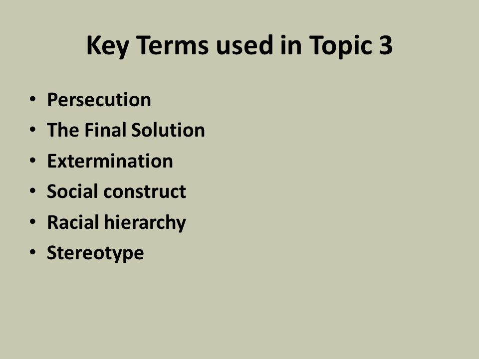 Key Terms used in Topic 3 Persecution The Final Solution Extermination