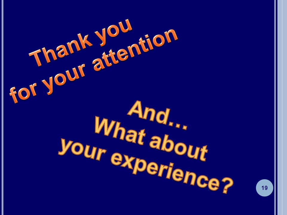 Thank you for your attention And… What about your experience