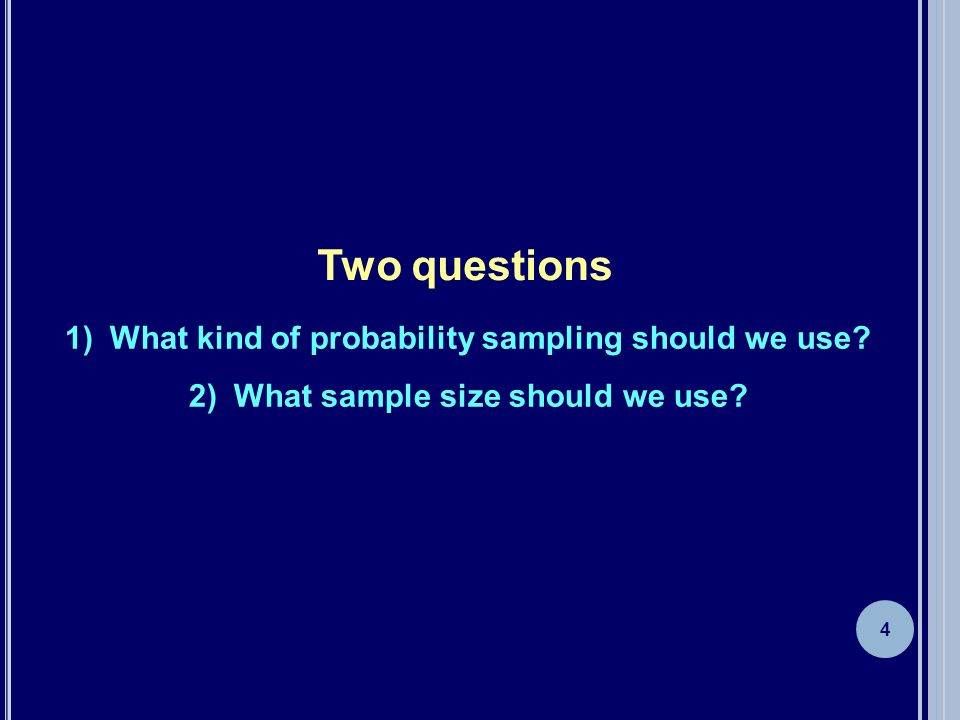Two questions What kind of probability sampling should we use