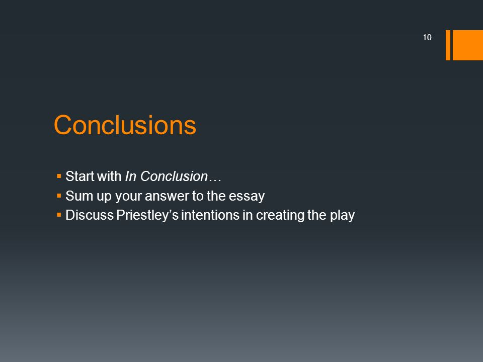Conclusions Start with In Conclusion… Sum up your answer to the essay
