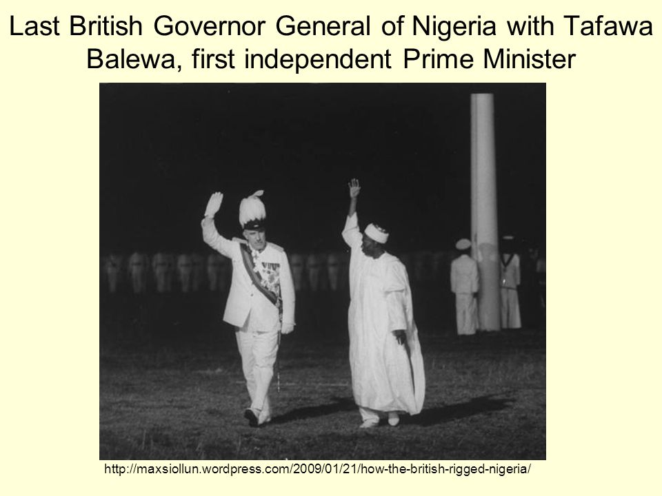 Last British Governor General of Nigeria with Tafawa Balewa, first independent Prime Minister
