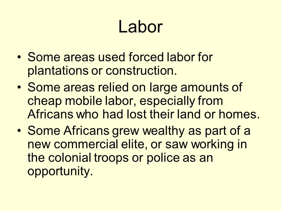 Labor Some areas used forced labor for plantations or construction.