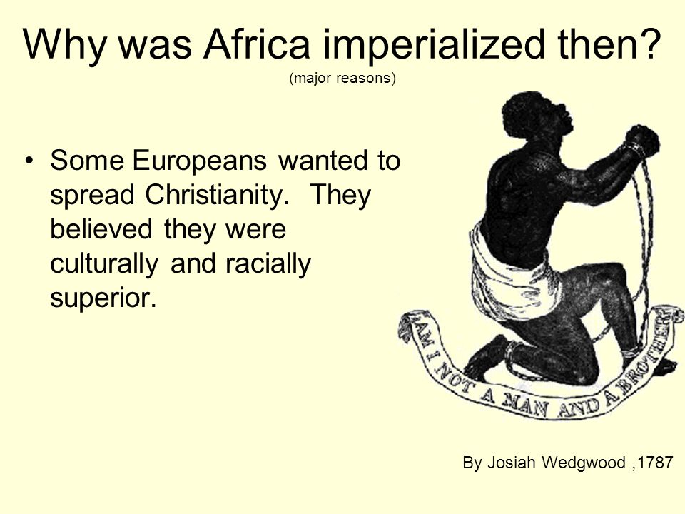 Why was Africa imperialized then (major reasons)