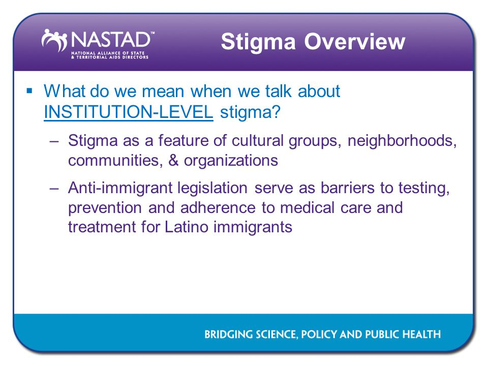Stigma Overview What do we mean when we talk about INSTITUTION-LEVEL stigma