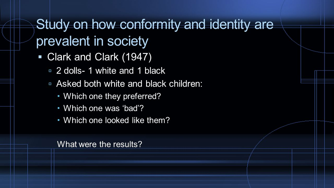 Study on how conformity and identity are prevalent in society