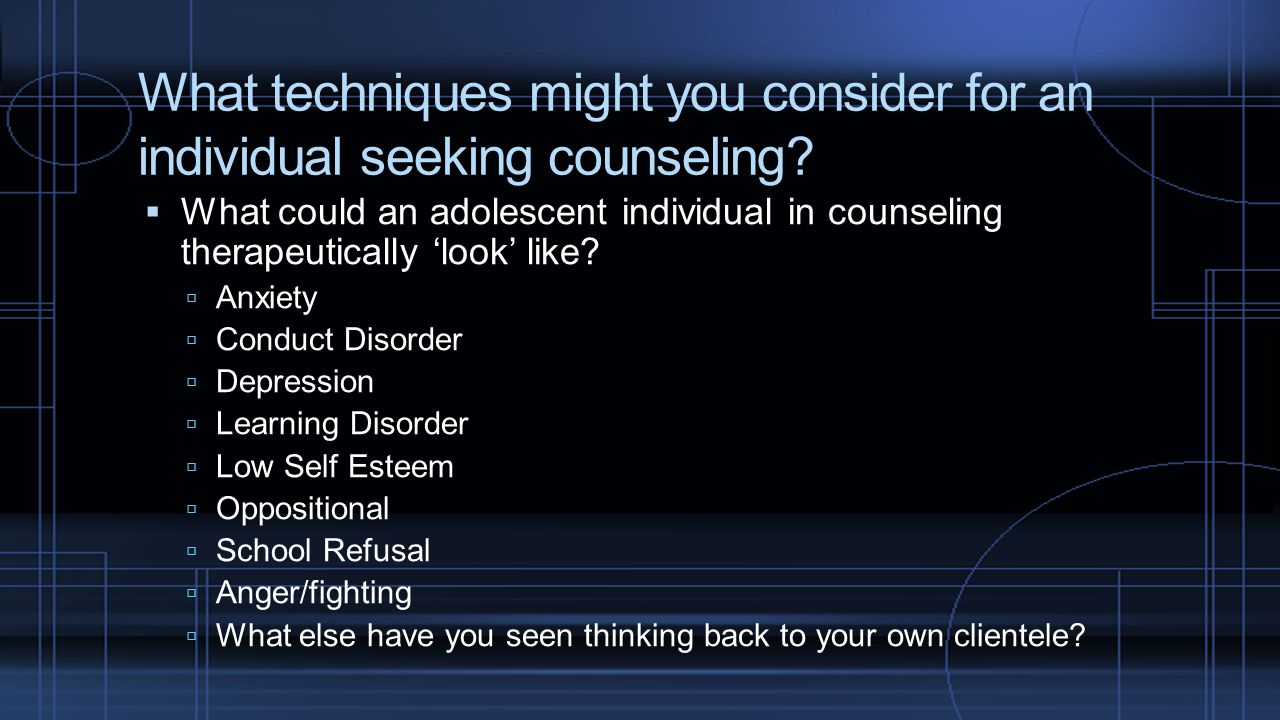 What techniques might you consider for an individual seeking counseling