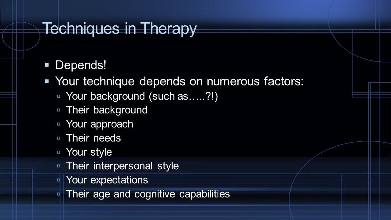 Techniques in Therapy Depends!