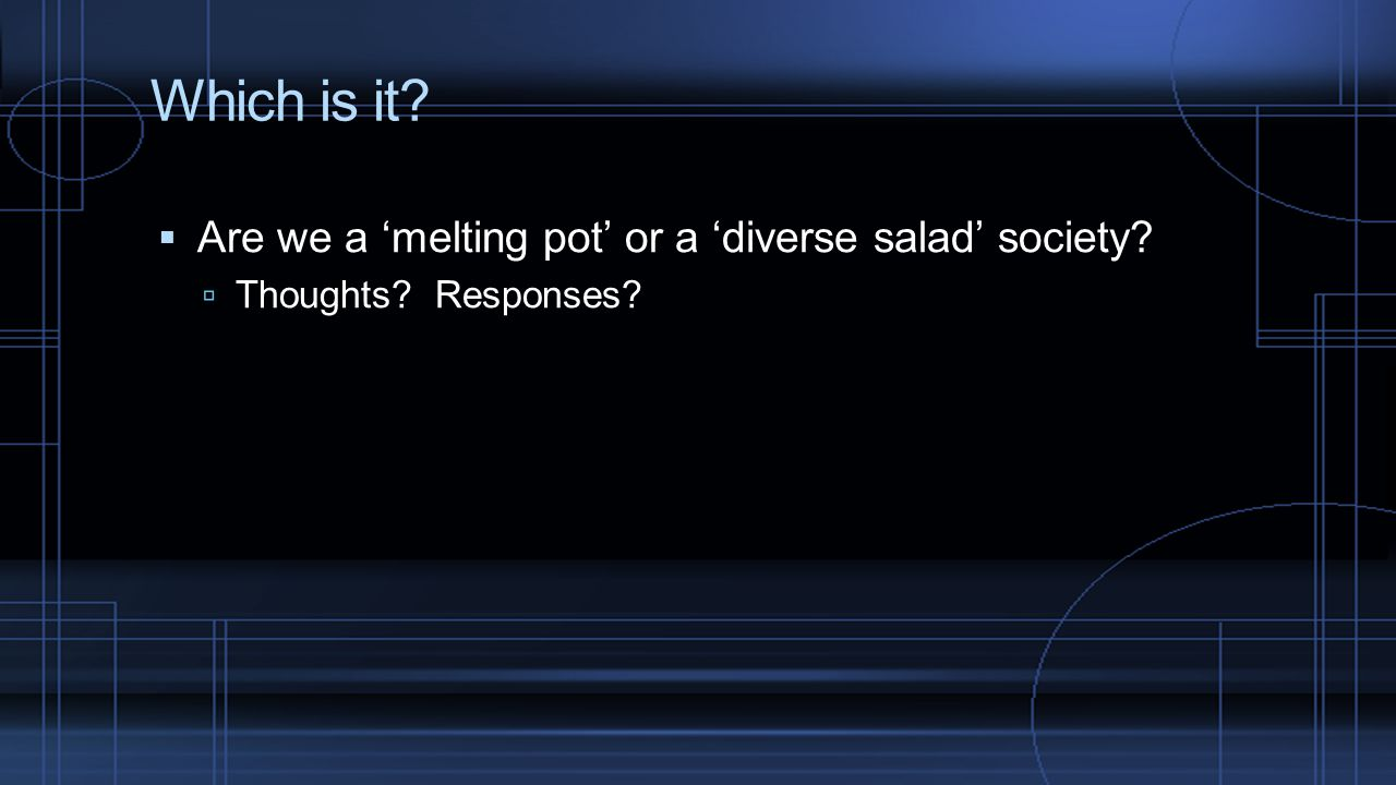 Which is it Are we a 'melting pot' or a 'diverse salad' society