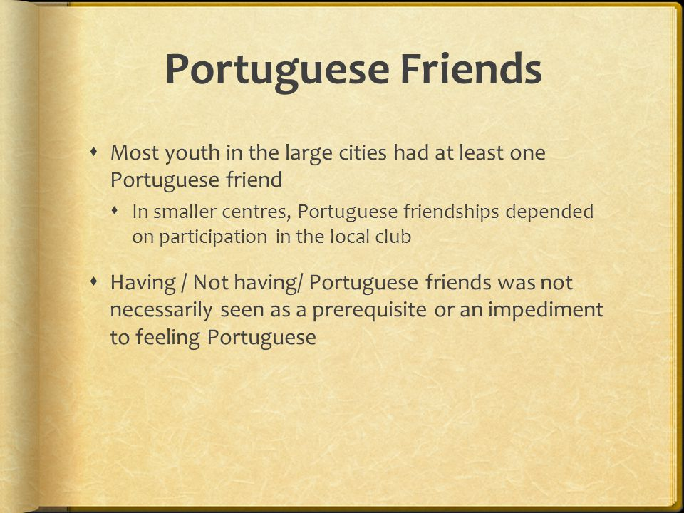 Portuguese Friends Most youth in the large cities had at least one Portuguese friend.