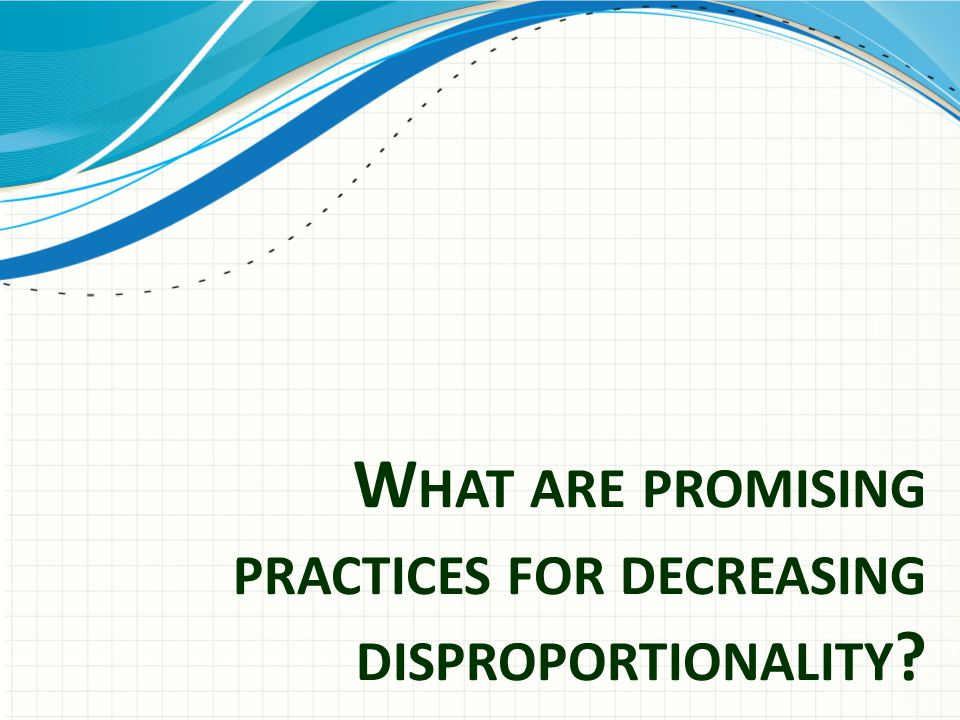 What are promising practices for decreasing disproportionality