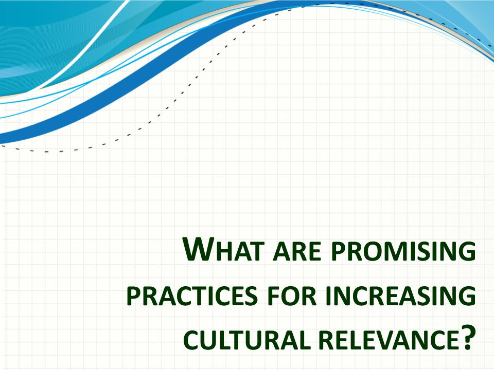 What are promising practices for increasing cultural relevance