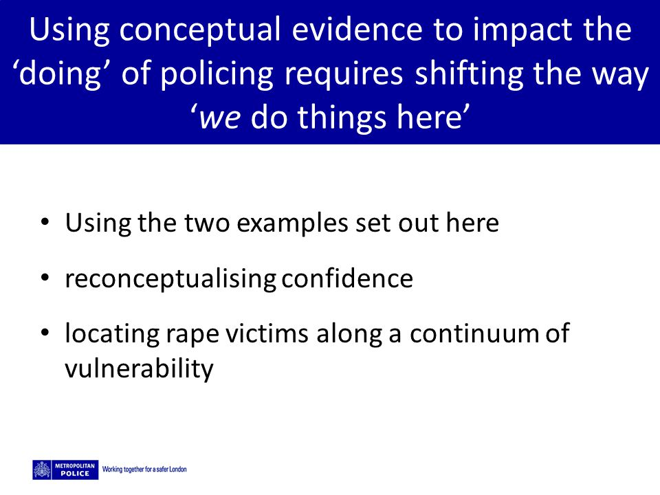 Using conceptual evidence to impact the 'doing' of policing requires shifting the way 'we do things here'