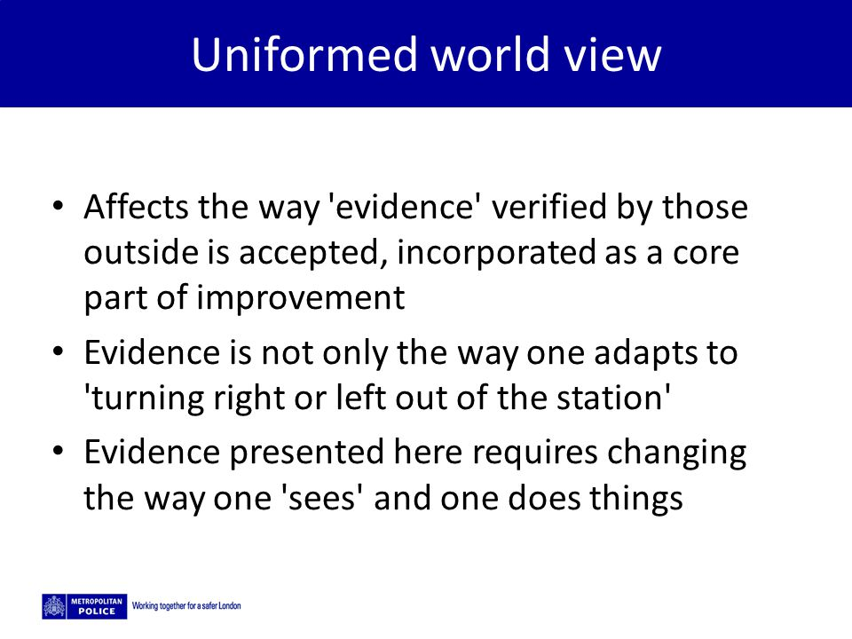 Uniformed world view Affects the way evidence verified by those outside is accepted, incorporated as a core part of improvement.