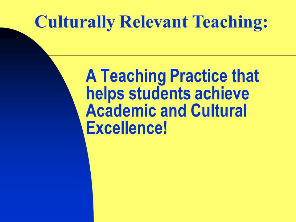 Culturally Relevant Teaching: