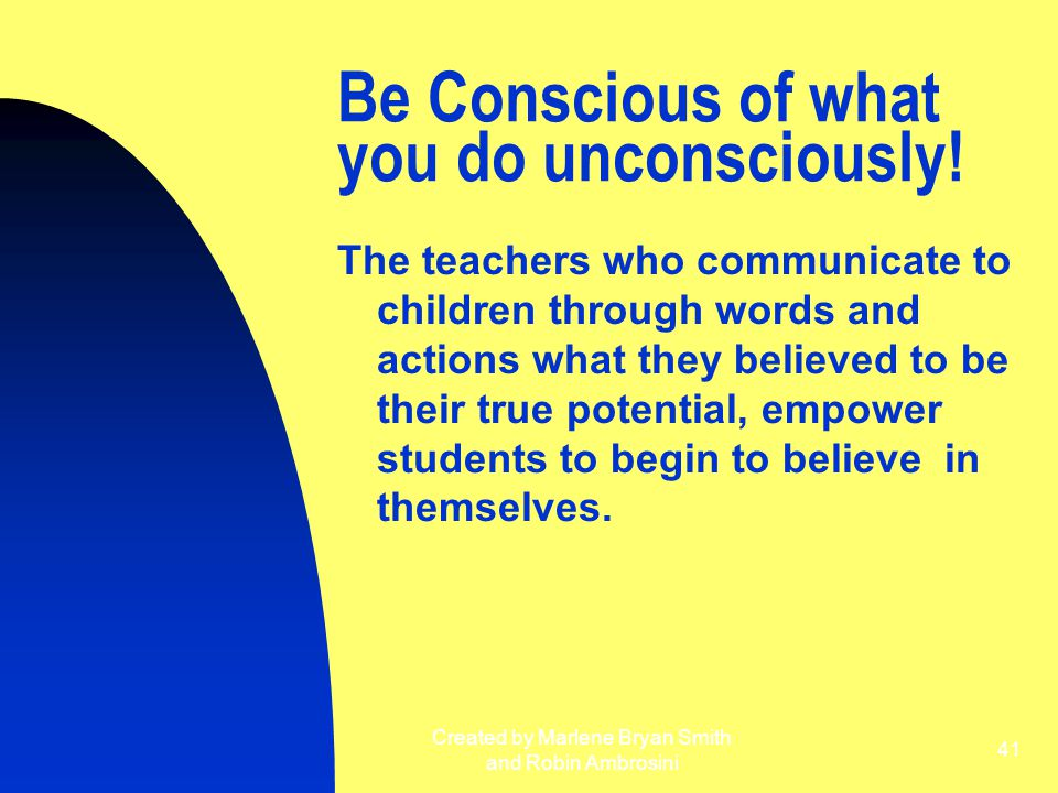 Be Conscious of what you do unconsciously!