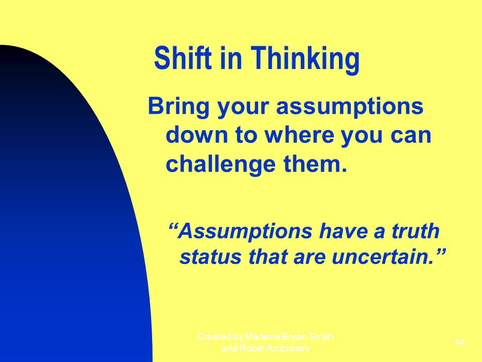 Assumptions have a truth status that are uncertain.