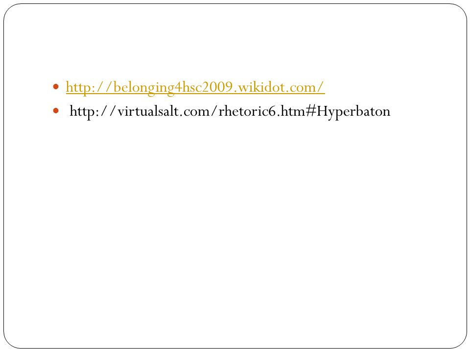 http://belonging4hsc2009.wikidot.com/ http://virtualsalt.com/rhetoric6.htm#Hyperbaton
