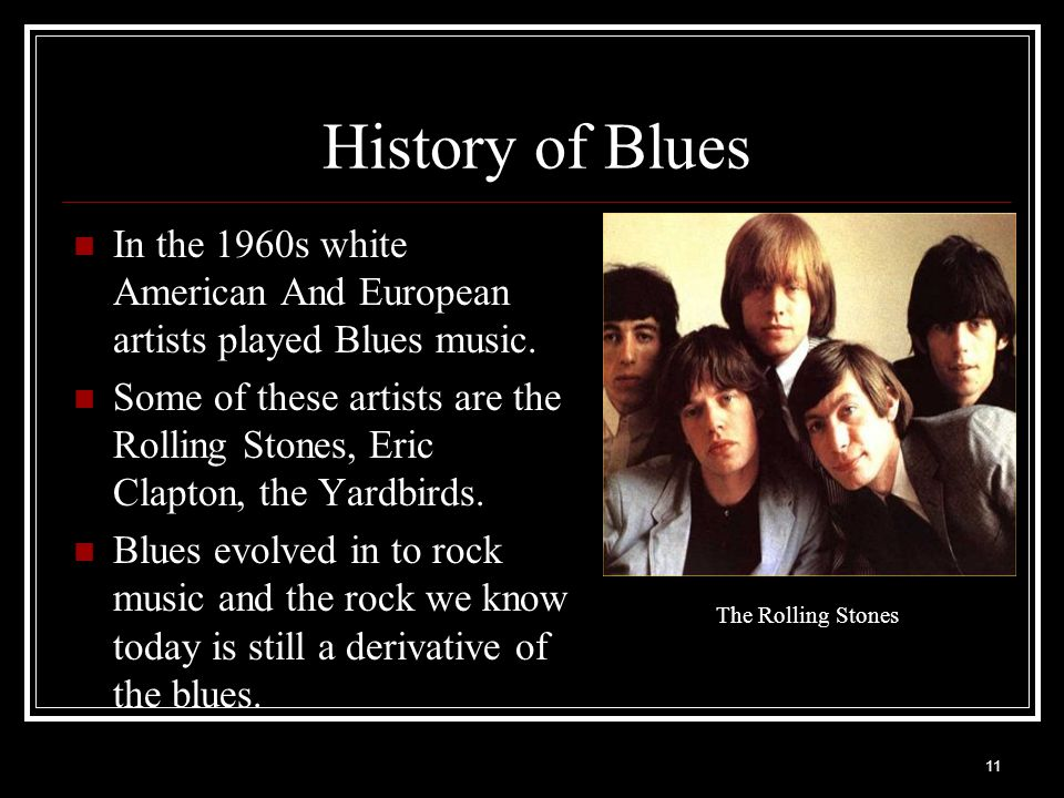 History of Blues In the 1960s white American And European artists played Blues music.