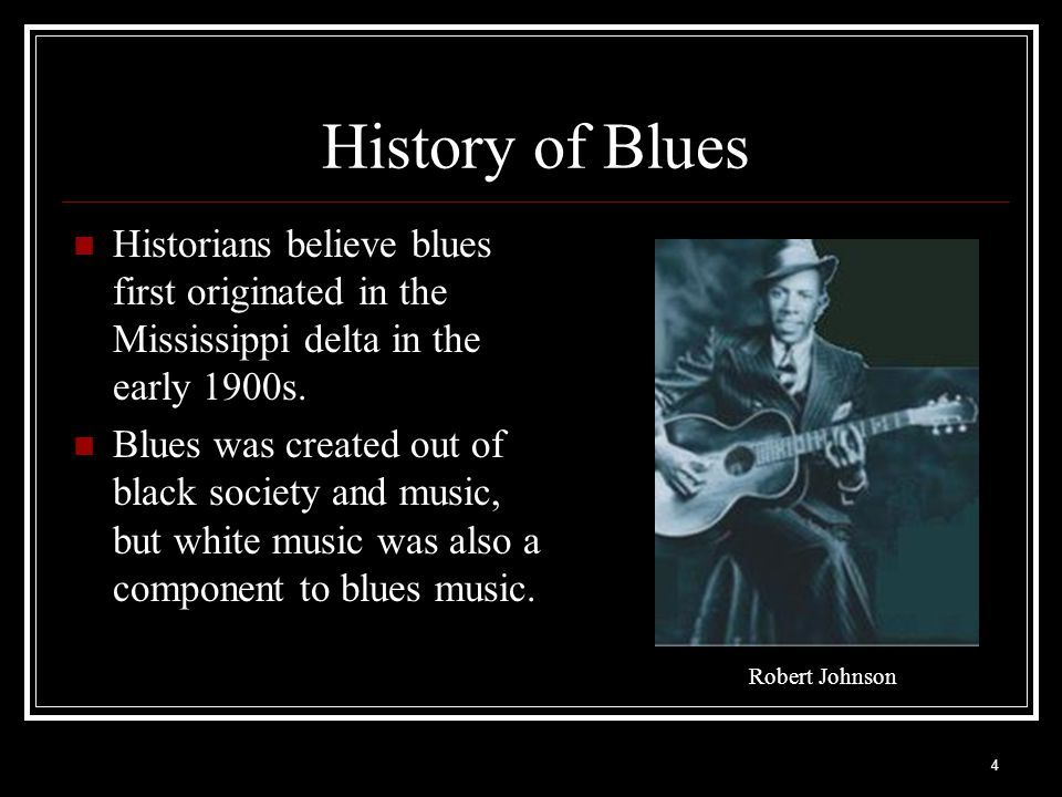History of Blues Historians believe blues first originated in the Mississippi delta in the early 1900s.