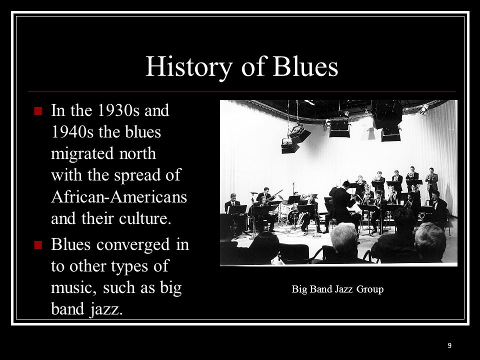History of Blues In the 1930s and 1940s the blues migrated north with the spread of African-Americans and their culture.