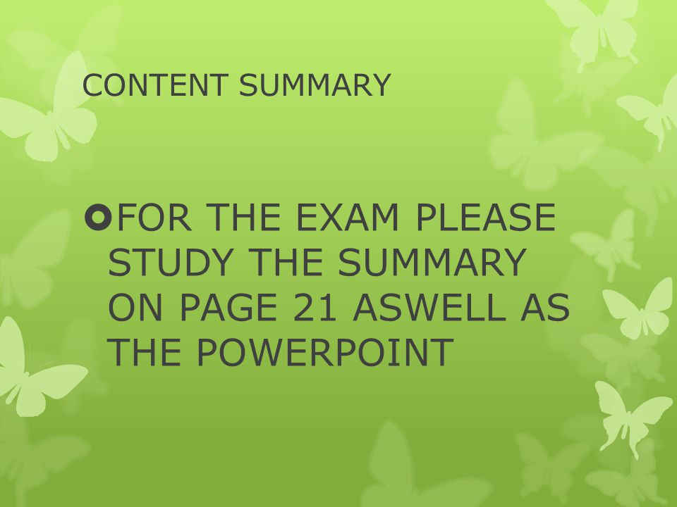 CONTENT SUMMARY FOR THE EXAM PLEASE STUDY THE SUMMARY ON PAGE 21 ASWELL AS THE POWERPOINT