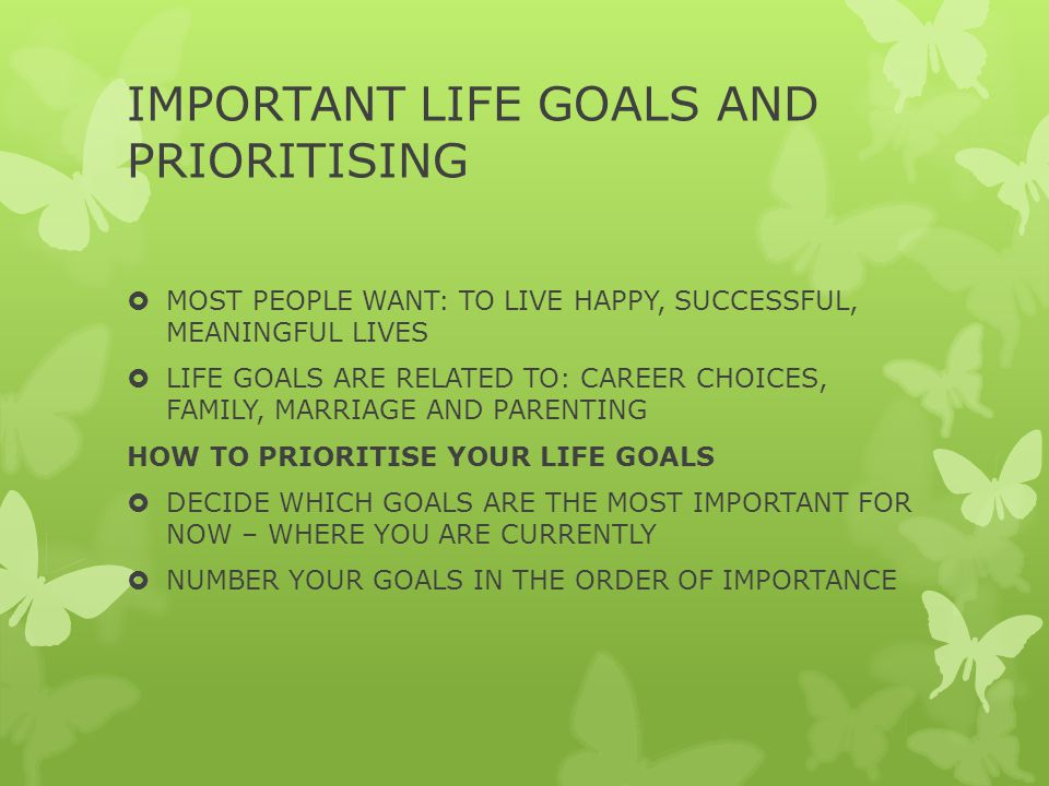 IMPORTANT LIFE GOALS AND PRIORITISING