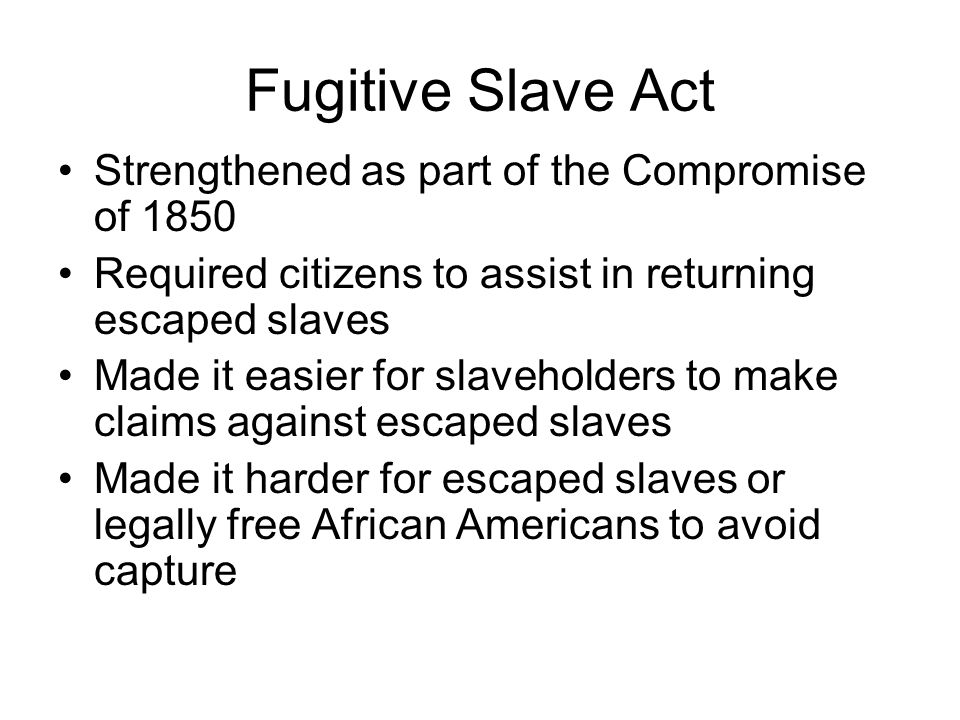Fugitive Slave Act Strengthened as part of the Compromise of 1850