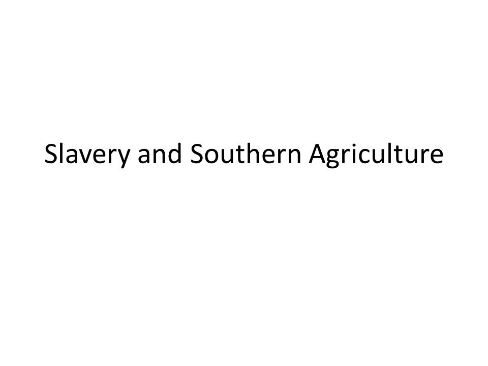 Slavery and Southern Agriculture