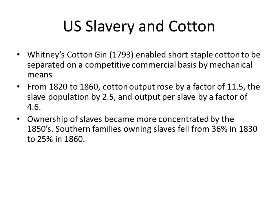 US Slavery and Cotton Whitney's Cotton Gin (1793) enabled short staple cotton to be separated on a competitive commercial basis by mechanical means.