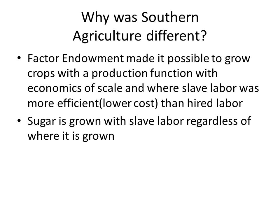 Why was Southern Agriculture different