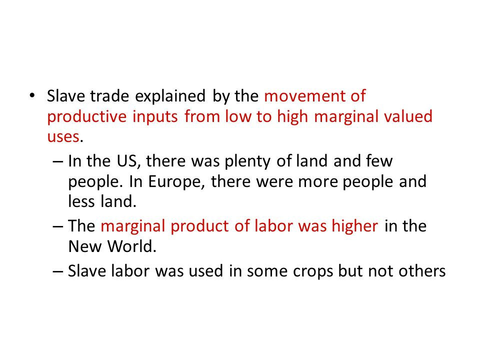 Slave trade explained by the movement of productive inputs from low to high marginal valued uses.