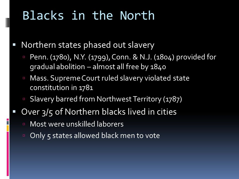 Blacks in the North Northern states phased out slavery