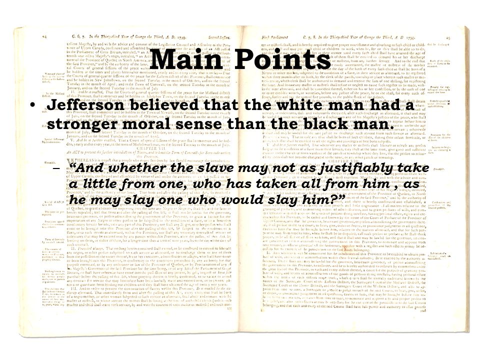 Main Points Jefferson believed that the white man had a stronger moral sense than the black man.