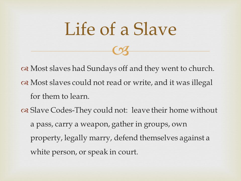 Life of a Slave Most slaves had Sundays off and they went to church.