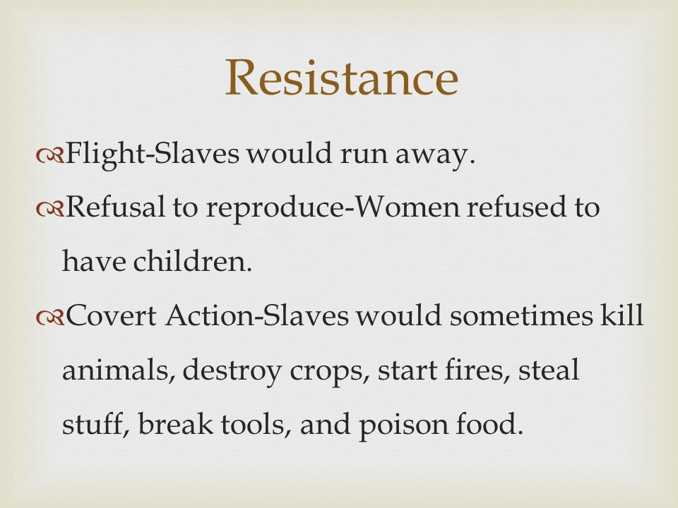 Resistance Flight-Slaves would run away.
