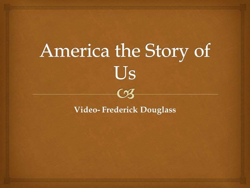Video- Frederick Douglass