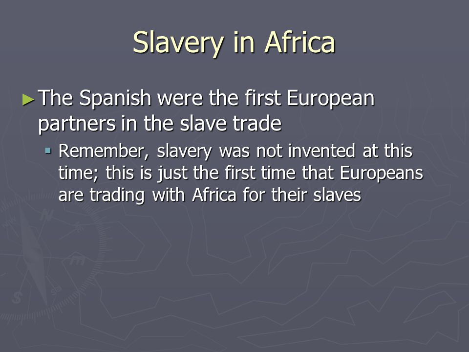 Slavery in Africa The Spanish were the first European partners in the slave trade.