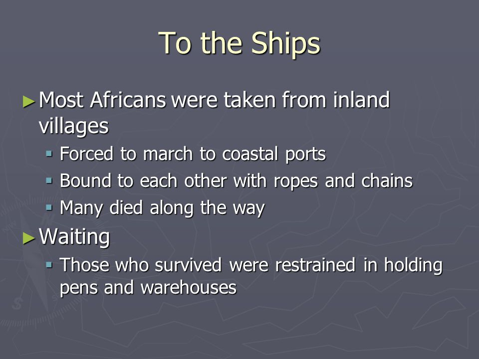 To the Ships Most Africans were taken from inland villages Waiting