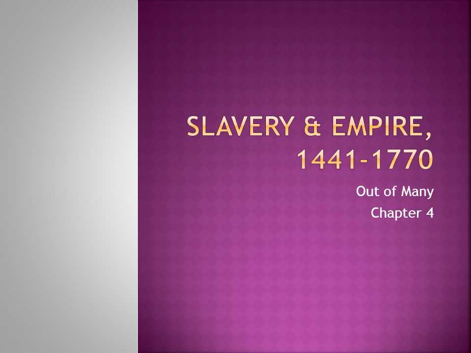 Slavery & Empire, 1441-1770 Out of Many Chapter 4