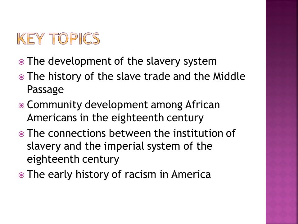 Key Topics The development of the slavery system